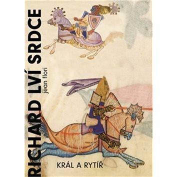 Richard Lví srdce: Král a rytíř (978-80-257-1602-1)