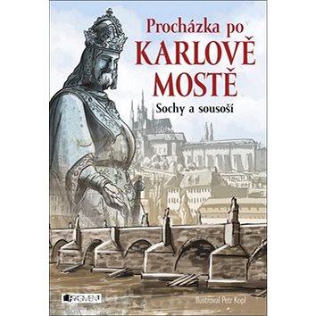 Procházka po Karlově mostě: Sochy a sousoší (978-80-253-2731-9)