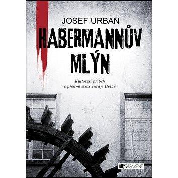 Habermannův mlýn: Kultovní příběh s předmluvou Juraje Herze (978-80-253-2729-6)