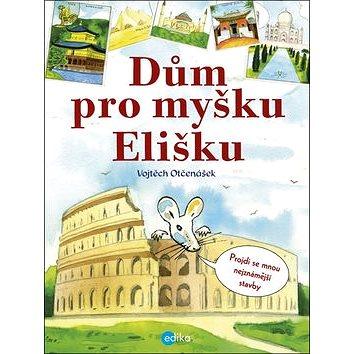 Dům pro myšku Elišku: Projdi se mnou nejznámější stavby (978-80-266-0906-3)