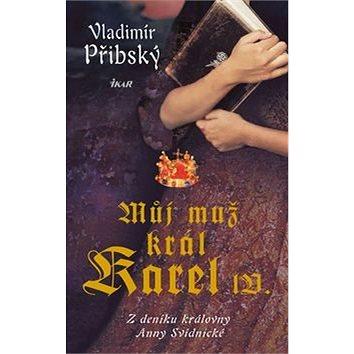 Můj muž král Karel IV.: Z deníku Královny Anny Svídnické (978-80-249-3035-0)