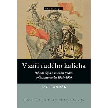 V záři rudého kalicha: Politika dějin a husitská tradice v Československu 1948–1956 (978-80-7422-373-0)