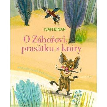 O Záhořovi, prasátku s kníry (978-80-00-04209-1)