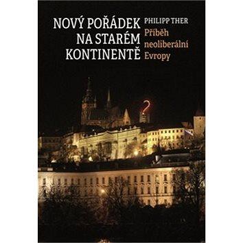 Nový pořádek na starém kontinentě: Příběh neoliberální Evropy (978-80-7277-541-5)