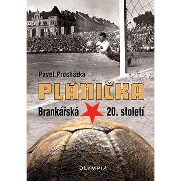 Plánička: Brankářská hvězda 20. století (978-80-7376-428-9)