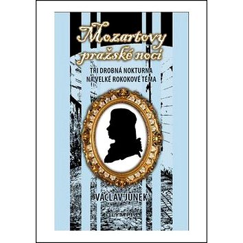 Mozartovy Pražské noci: Tři malá nokturna na velké rokokové téma (978-80-7376-431-9)