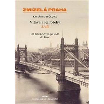 Zmizelá Praha Vltava a její břehy 2.díl: 2.díl (978-80-7432-633-2)