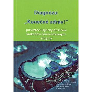 Diagnóza: Konečně zdráv!: Převratné úspěchy při léčení kaskádově fermentovanými enzymy (978-961-93885-8-7)