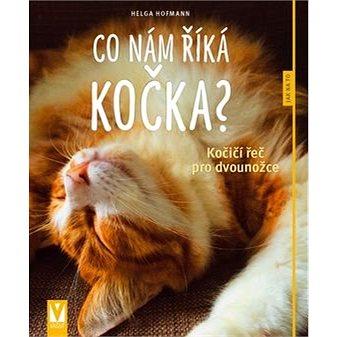 Co nám říká kočka?: Kočičí řeč pro dvounožce (978-80-7541-020-7)