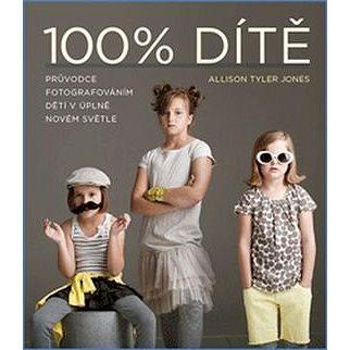 100% Dítě: Průvodce fotografováním dětí v úplně novém světle (978-80-7413-323-7)