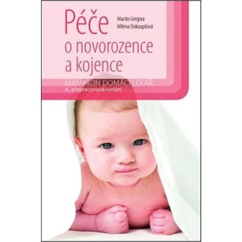 Péče o novorozence a kojence: Maminčin domácí lékař (978-80-247-5719-3)