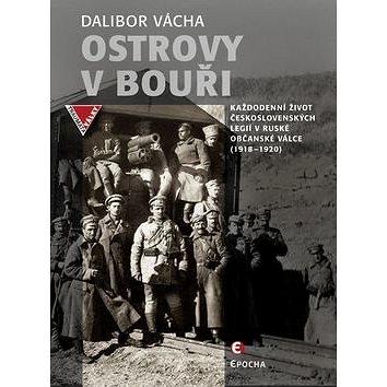 Ostrovy v bouři: Každodenní život československých legií v ruské občanské válce (1918-1920) (978-80-7425-288-4)