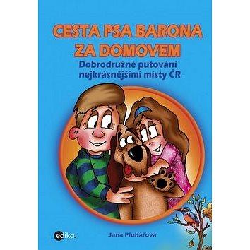 Cesta psa Barona za domovem: Dobrodružné putování nejkrásnějšími místy ČR (978-80-266-0948-3)