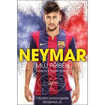 Neymar Můj příběh: Oficiální autobiografie NEYMARA JR. (978-80-7505-346-6)