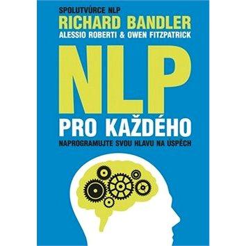 NLP pro každého: Naprogramujte svou hlavu na úspěch (978-80-265-0477-1)