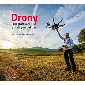 Drony: Fotografování z ptačí perspektivy (978-80-247-5787-2)