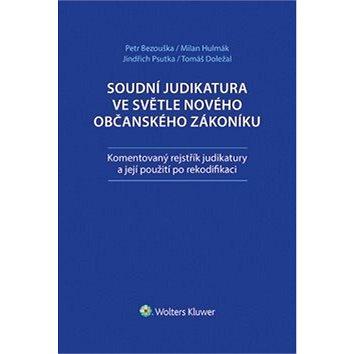 Soudní judikatura ve světle nového občanského zákoníku: Komentovaný rejstřík judikatury a její použi (978-80-7552-090-6)