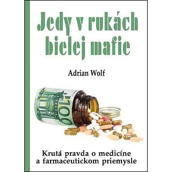 Jedy v rukách bielej mafie: Krutá pravda o medicíne a farmaceutickom priemysle (978-80-8079-227-5)