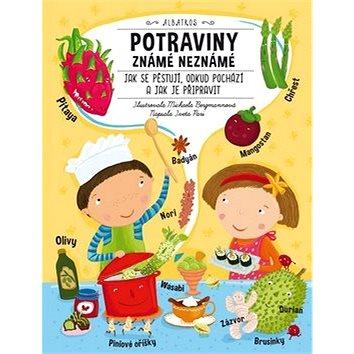 Potraviny známé neznámé: Jak se pěstují, odkud pochází a jak je připravit (978-80-00-04233-6)