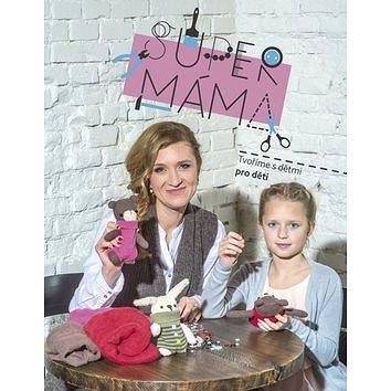 Supermáma: Tvoříme s dětmi pro děti (978-80-264-1069-0)