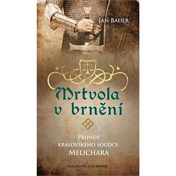 Mrtvola v brnění: Případy královského soudce Melichara (978-80-7243-888-4)