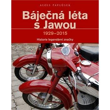 Báječná léta s Jawou: Historie legndární značky 1929-2015 (978-80-264-1064-5)