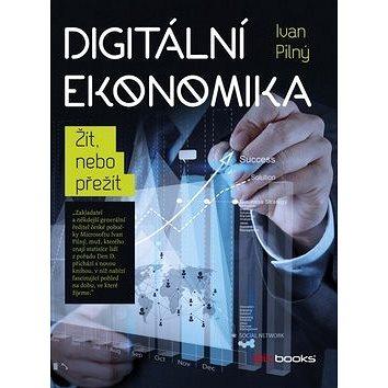 Digitální ekonomika: Žít, nebo přežít (978-80-265-0481-8)