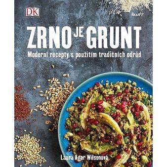Zrno je grunt: Moderní recepty s použítím tradičních odrůd (978-80-249-3022-0)