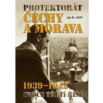 Protektorát Čechy a Morava 1939–1942: Srdce Třetí říše (978-80-7451-602-3)