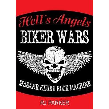 Hell´s Angels Války motorkářů: Masakr klubu Rock Machine (978-80-87525-44-9)