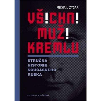 Všichni muži Kremlu: Stručná historie dnešního Ruska (978-80-87855-64-5)