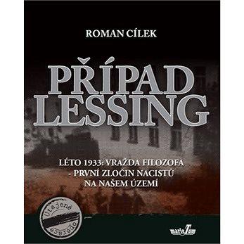 Případ Lessing: Léto 1933: vražda filozofa - první zločin nacistů na našem území (978-80-88124-00-9)