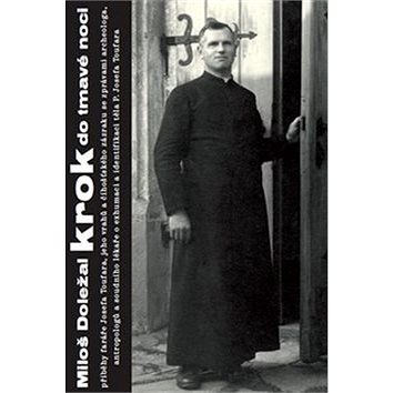 Krok do tmavé noci: příběhy faráře Josefa Toufara, jeho vrahů a čihošťského zázraku se zprávami... (978-80-260-9125-7)