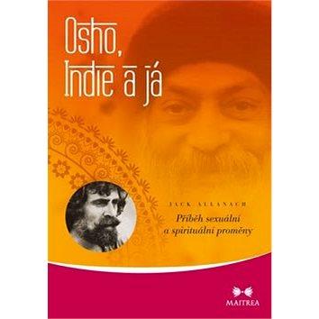 Osho, Indie a Já: Příběh sexuální a spirituální proměny (978-80-7500-091-0)