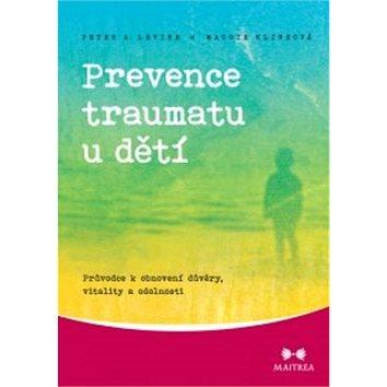 Prevence traumatu u dětí: Průvodce k obnovení důvěry, vitality a odolnosti (978-80-87249-61-1)