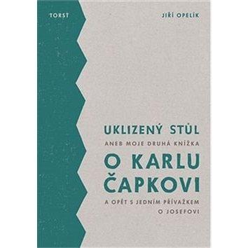 Uklizený stůl: aneb Moje druhá knížka o Karlu Čapkovi a opět s jedním přívažkem o Josefovi (978-80-7215-517-0)