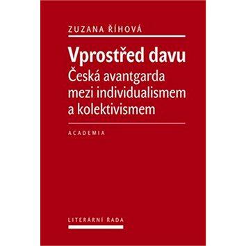 Vprostřed davu: Česká avantgarda mezi individualismem a kolektivismem (978-80-200-2549-4)