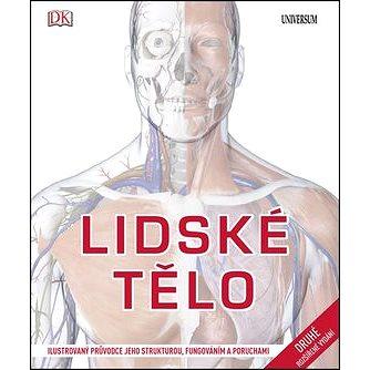 Lidské tělo: Ilustrovaný průvodce jeho strukturou, fungováním a poruchami (978-80-242-5301-5)