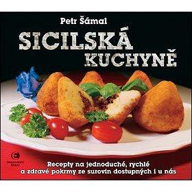 Sicilská kuchyně: Recepty na jednoduché, rychlé a zdravé pokrmy ze surovin dostupných i u nás (978-80-7557-006-2)