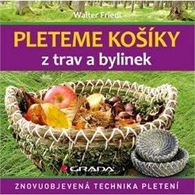 Pleteme košíky z trav a bylin: Znovuobjevená technika pletení (978-80-247-5701-8)