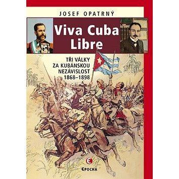 Viva Cuba Libre: Tři války za kubánskou nezávislost, 1868-1898 (978-80-7557-021-5)