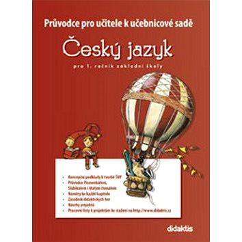 Průvodce pro učitele k učebnicové sadě Český jazyk: pro 1. ročník základní školy (978-80-7358-103-9)