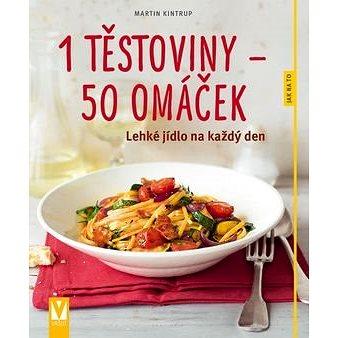 1 těstoviny – 50 omáček: Lehké jídlo na každý den (978-80-7236-974-4)