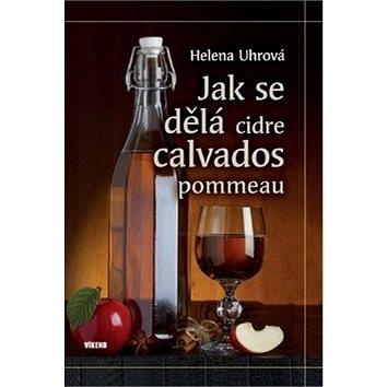 Jak se dělá cidre, calvados, pommeau (978-80-7433-151-0)