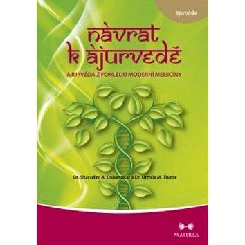 Návrat k ájurvédě: Ájurvéda ve světle moderní medicíny (978-80-87249-48-2)