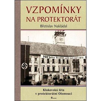 Vzpomínky na protektorát: Klukovská léta v protektorátní Olomouci (978-80-87419-52-6)