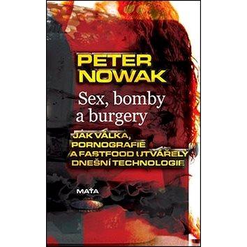Sex, bomby a burgery: Jak válka, pornografie a fastfood utvářely dnešní technologii (978-80-7287-210-7)