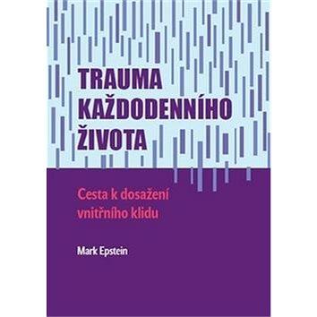 Trauma každodenního života: Cesta k dosažení vnitřního klidu (978-80-87171-50-9)
