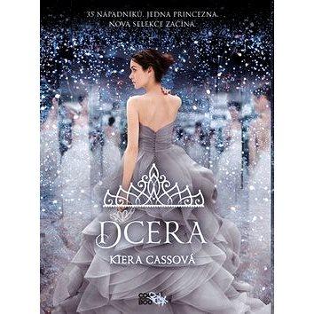 Dcera: 35 nápadníků, jedná princezna, nová Selekce začíná (978-80-7544-137-9)