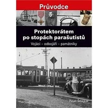 Protektorátem po stopách parašutistů: Vojáci – odbojáři – památníky (978-80-200-2614-9)